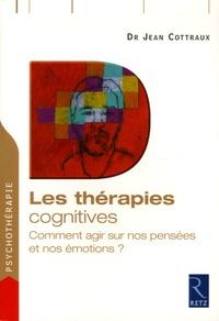 Jean Cottraux - Les thérapies cognitives - Comment agir sur nos pensées.
