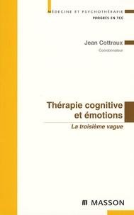 Jean Cottraux et Dominique Page - Thérapie cognitive et émotions - La troisième vague.
