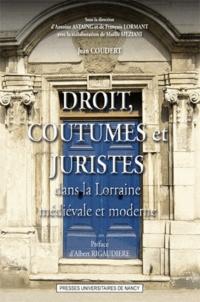 Jean Coudert - Droit, coutumes et juristes dans la Lorraine médiévale et moderne.