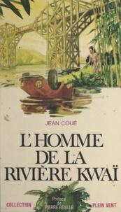 Jean Coué et Pierre Boulle - L'homme de la rivière Kwaï.