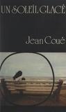 Jean Coué - Un soleil glacé.
