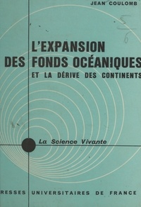Jean Coulomb et Henri Laugier - L'expansion des fonds océaniques et la dérive des continents.