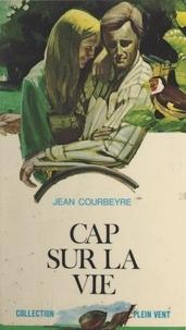 Jean Courbeyre et André Massepain - Cap sur la vie.