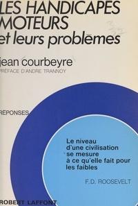Jean Courbeyre et André Trannoy - Les handicapés moteurs et leurs problèmes.