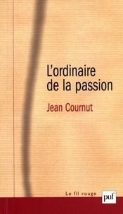 Jean Cournut - L'ordinaire de la passion - Névroses du trop, névroses du vide.