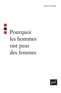Jean Cournut - Pourquoi les hommes ont peur des femmes.