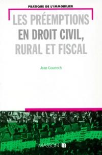 Jean Courrech - Les préemptions en droit civil, rural et fiscal.