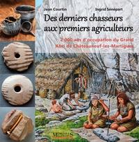 Jean Courtin et Ingrid Sénépart - Des derniers chasseurs aux premiers agriculteurs - 2000 ans d'occupation du Grand Abri de Châteauneuf-les-Martigues. 6500-4500 avant notre ère.