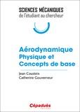 Jean Cousteix et Catherine Gouverneur - Aérodynamique - Physique et concepts de base.
