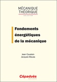 Jean Cousteix et Jacques Mauss - Fondements énergetiques de la mécanique.