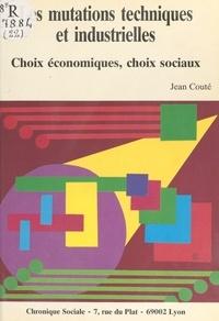 Jean Couté - Les Mutations techniques et industrielles : Choix économiques, choix sociaux.