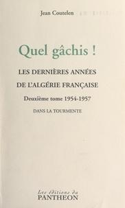 Jean Coutelen et Georges Hirtz - Quel gâchis ! Les dernières années de l'Algérie française (2) 1954-1957 : dans la tourmente.