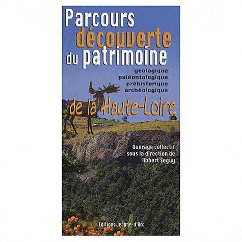 Jean Couthures et Robert Seguy - Parcours découverte du patrimoine de la Haute-Loire - Géologique, paléontologique, préhistorique, archéologique.