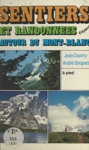 Jean Couvry et André Gorgues - Sentiers et randonnées autour du Mont-Blanc.