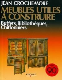 Jean Crochemore - Meubles utiles à construire - Buffets, Bibliothèques, Chiffonniers.