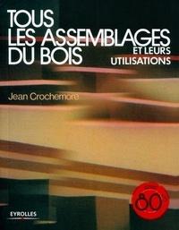 Jean Crochemore - Tous les assemblages du bois et leurs utilisations.