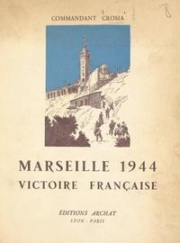 Jean Crosia et Joseph de Goislard de Monsabert - Marseille 1944 - Victoire française.