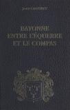 Jean Crouzet - Bayonne entre l'équerre et le compas (2) : 1815-1852.
