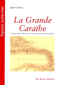 Jean Crusol - La Grande Caraïbe - Tome 1, Environnement Physique et Structures Socioéconomiques.