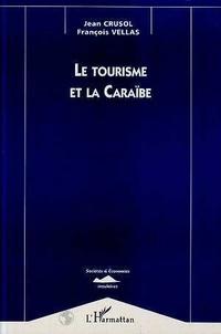 Jean Crusol et François Vellas - Le tourisme et la Caraïbe.