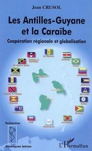Jean Crusol - Les Antilles-Guyane et la Carabe : coopération régionale.