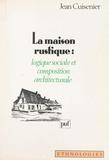Jean Cuisenier - La maison rustique - Logique sociale et composition architecturale.