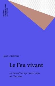 Jean Cuisenier - Le feu vivant - La parenté et ses rituels dans les Carpates.