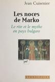 Jean Cuisenier - Les noces de Marko - Le rite et le mythe en pays bulgare.