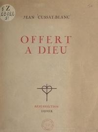 Jean Cussat-Blanc et Paul Ruhlmann - Offert à Dieu.