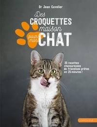 Jean Cuvelier - Des croquettes maison pour mon chat - 35 recettes chavoureuses de friandises prêtes en 25 minutes !.