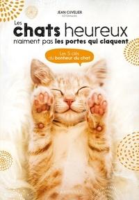 Jean Cuvelier - Les chats heureux n'aiment pas les portes qui claquent - Les 5 clés du bonheur du chat.