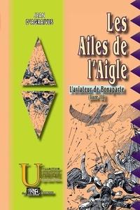 Jean d' Agraives - L'aviateur de Bonaparte Tome 3 : Les ailes de l'aigle.