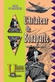 Jean d' Agraives - L'aviateur de Bonaparte - Tome 1.