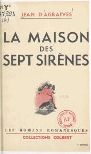 Jean d'Agraives et Pierre Rousseau - La maison des sept sirènes.