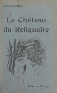 Jean d'Agraives - Le château du Reliquaire.