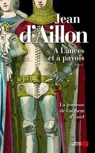 Jean d' Aillon - A lances et à Pavois - La jeunesse de Guilhem d'Ussel.