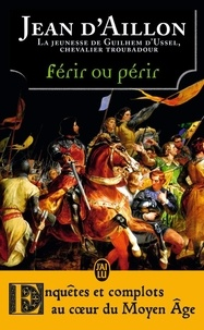 Jean d' Aillon - Férir ou périr - La jeunesse de Guilhem d'Ussel.
