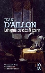 Jean d' Aillon - L'énigme du clos Mazarin - Une enquête de Louis Fronzac.