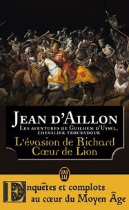 Jean d' Aillon - L'évasion de Richard Coeur de Lion et autres aventures - Les aventures de Guilhem d'Ussel, chevalier troubadour.
