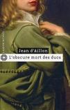 Jean d' Aillon - L'obscure mort des ducs - Les aventures du brigand Trois-Sueurs.