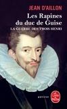 Jean d' Aillon - La guerre des trois Henri Tome 1 : Les rapines du duc de Guise.
