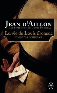 Jean d' Aillon - La vie de Louis Fronsac et autres nouvelles - Le bourgeois disparu ; Le forgeron et le galérien.