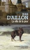 Jean d' Aillon - La ville de la peur - Les chroniques d'Edward Holmes sous la régence du duc de Bedford et durant la cruelle et sanglante guerre entre les Armagnacs et les Bourguignons.