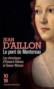 Jean d' Aillon - Le pont de Montereau - Les chroniques d'Edward Holmes sous la régence du duc de Bedford et durant la cruelle et sanglante guerre entre les Armagnacs et les Bourguignons.