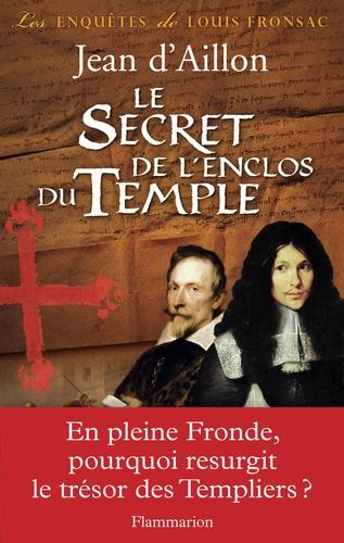 Jean d' Aillon - Le Secret de l'enclos du Temple.