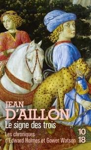 Jean d' Aillon - Le signe des trois - Les chroniques d'Edward Holmes sous la régence du duc de Bedford et durant la cruelle et sanglante guerre entre les Armagnacs et les Bourguignons.