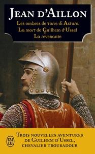 Jean d' Aillon - Les aventures de Guilhem d'Ussel, chevalier troubadour  : Guilhem d'Ussel dans la tourmente - Les ombres de Torre di Astura ; La mort de Guilhem d'Ussel ; La revenante.