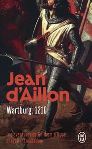 Jean d' Aillon - Les aventures de Guilhem d'Ussel, chevalier troubadour  : Wartburg, 1210.
