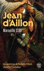 Jean d' Aillon - Les aventures de Guilhem d'Ussel, chevalier troubadour - Marseille, 1198.