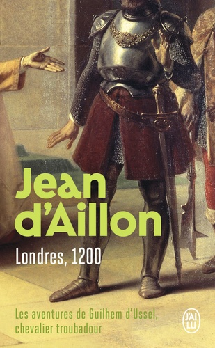 Londres, 1200 : Les aventures de Guilhem d'Ussel, chevalier troubadour